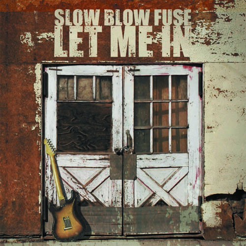 Slow Blow Fuse - Let Me In